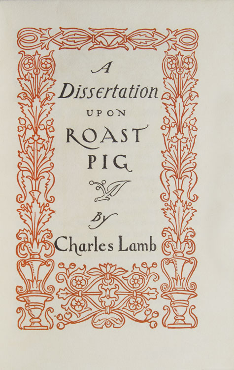 a dissertation on roast pig charles lamb Though hitherto overlooked in social histories of cookery, charles lamb's essay approaches its subject through the new literary-culinary writing that appeared with european romanticism although lamb's persona, elia, never hesitates to express everywhere his idiosyncratic likes and dislikes, in roast pig he passes.