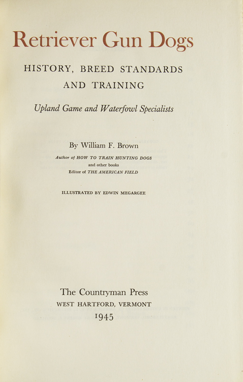 Retriever Gun Dogs  History, Breed Standards and Training  Upland Game and  Waterfowl Specialists by William F  Brown on James Cummins Bookseller