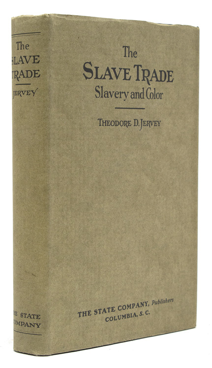 The Slave Trade. Slavery and Color. Theodore D. Jervey.