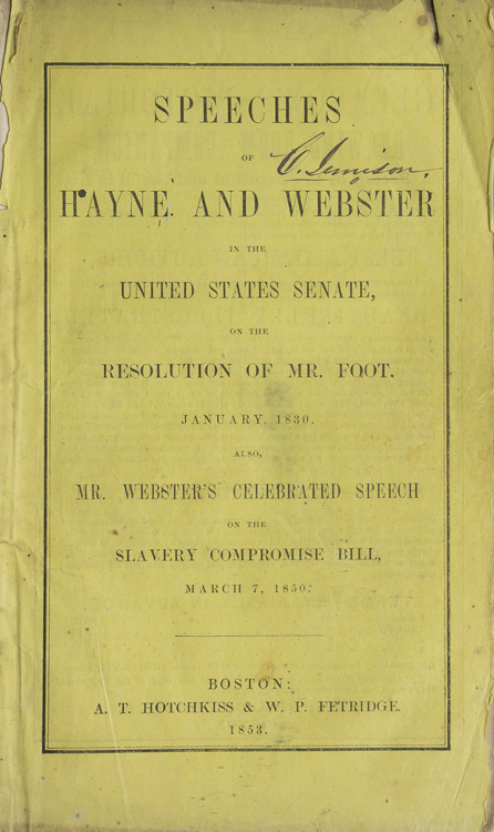 Speeches of Hayne and Webster in the United States Senate, on the Resolution of Mr. Foot, Jan,1830. Also Mr. Webster's Celebrated Speeches On The Slavery Compromise Bill, March 7, 1850. abolition.