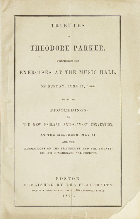 Tribute To Theodore Parker Comprising The Exercises At The Music Hall, On Sunday, June 17, 1860. With The Proceedings Of The New England Anti - Slavery Convention, At The Melodeon, May, 31 And The Resolution Of The Fraternity And The Twenty - Eighth Congr. Ralph Waldo Emerson.