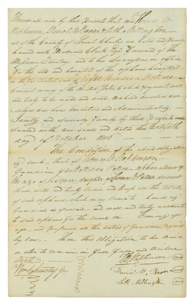 "Together, three documents signed by Daniel Boone's sons: Manuscript Document, signed by Daniel M. Boone with two lines in his hand, 2 pp., 8vo, dated November 14, 1817 and July 5, 1819, being a document filed with the County of St. Charles listing a tally of debts for items purchased from Boone (his name appears as ""Boon"" within the document) accrued by Francis McDermed between June 1814 and March 1815, sworn to by Boone's clerk, John Lindsey, before Joseph Cotts, a lawyer. On the latter date, Boone acknowledges receipt of the payment in full from Hugh McDermed and signs the receipt; [and] Autograph Document, signed by Nathan Boone, 1 1/2 pages, written on a large scrap of paper, dated September 8, 1827, being a document filed with the St. Charles County probate court requesting the Mrs. Antoine Laclane and Frances Laclane, administrators of the estate of Antoine Laclane, pay an unspecified amount to Robert W. Wells as agent for Nathan Boone (his name appears as ""Boon"" at the top of the document); on verso, opposite Boone's calculations and filing information is a half-page of writing in the hand of W. L. Mill, agent for Robert W. Wells, acknowledging receipt of the sum of forty-two dollars and ninety-two and one half cents which settles the judgement filed with the court on March 14, 1826; [and] Manuscript Document, signed by Daniel M. Boone, 1 1/4 pages, folio, dated October 30, 1876, being a Guardian Bond, an obligation between Boone, Thomas D. Stephenson, and Seth Millington that they are bound to perform the duties of guardians for the $800 estate of Mattilda Patton, an orphan for whom Stephenson is legal guardian. Daniel Boone, Daniel Morgan Boone."