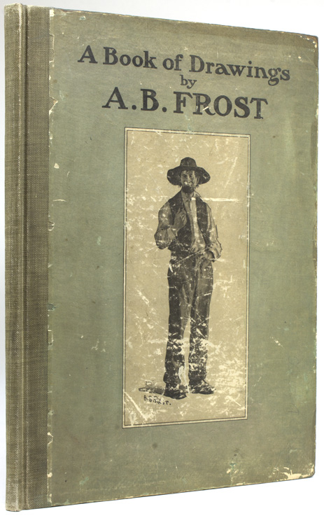 A Book of Drawings by A.B. Frost, with an introduction by Joel Chandler Harris and verse by Wallace Irwin. A. B. Frost.
