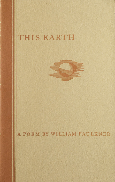 This Earth. A Poem. William Faulkner.