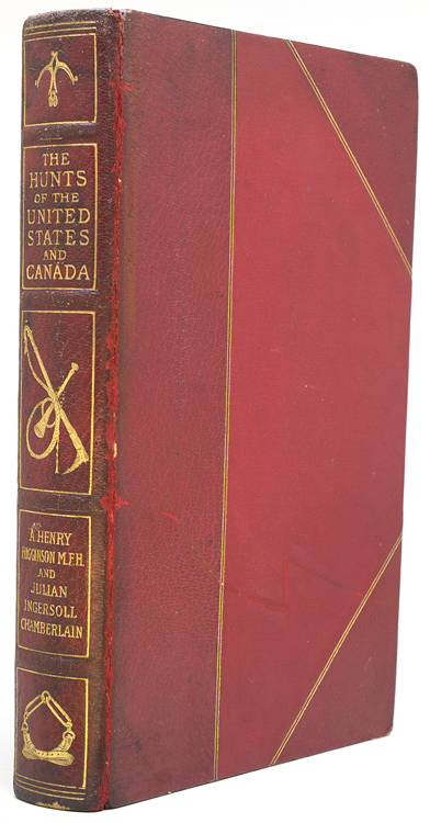 The Hunts of the United States and Canada: Their Masters, Hounds and Histories. A. Henry Higginson, Julian I. Chamberlain.