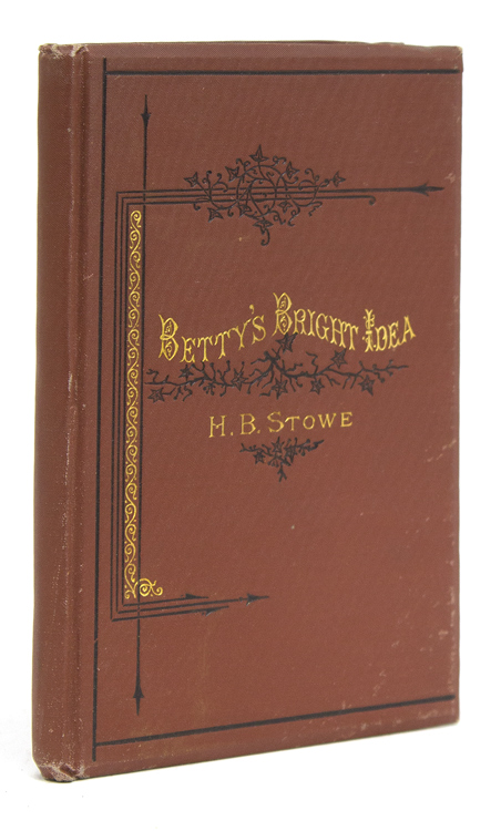 Betty's Bright Idea. Also, Deacon Pitkin's Farm, and The First Christmas of New England. Harriet Beecher Stowe.