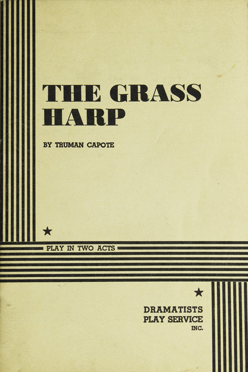 The Grass Harp. A Play in Two Acts. Truman Capote.