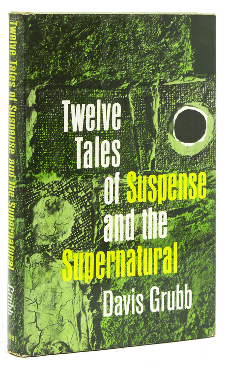 Twelve Tales of Suspense and the Supernatural. Davis Grubb.