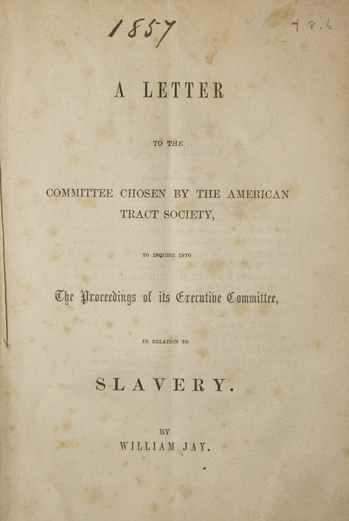 A Letter to the Committee Chosen by the American Tract Society, to Inquire into The Proceedings of its Executive Committee, in Relation to Slavery. William Jay.