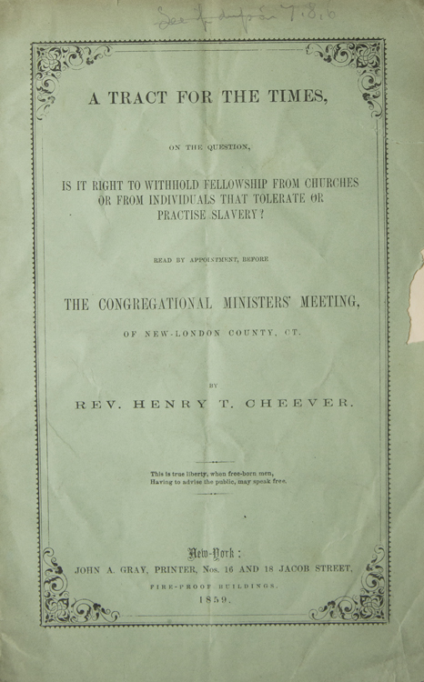 A Tract for The Times, on the Question, Is It Right to Withhold Fellowship from Churches or from Individuals that Tolerate or Practise Slavery! Read by appointment, before the Congregational ministers' meeting, of New-London County, Ct. Rev. Henry T. Cheever.