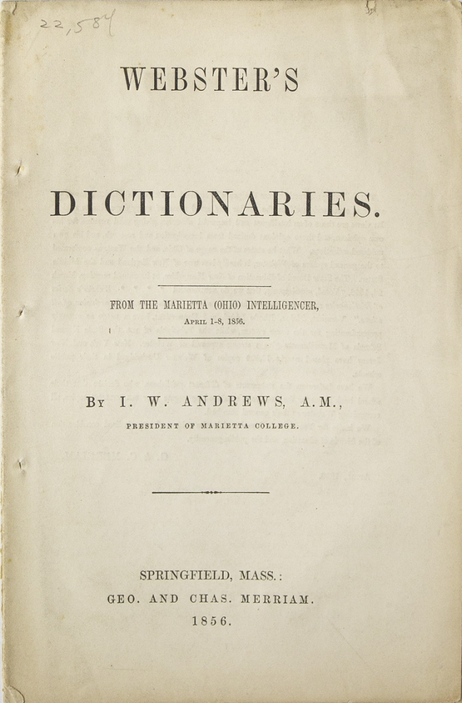 Webster's Dictionaries. From the Marietta (Ohio) Intelligencer, April 1-8, 1856. I. W. Andrews, President of Marietta College.