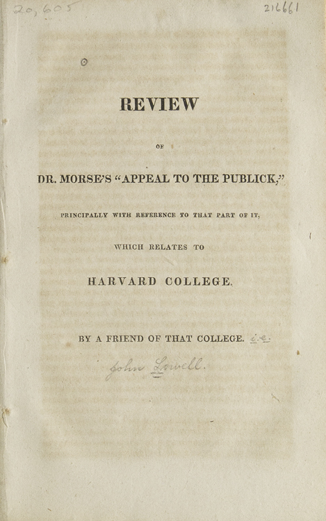 """Review of Dr. Morse's """"Appeal to the Publick,"""" principally with Reference to the Part of it, which relates to Harvard College. By a Friend of That College. Harvard College, John Lowell."""