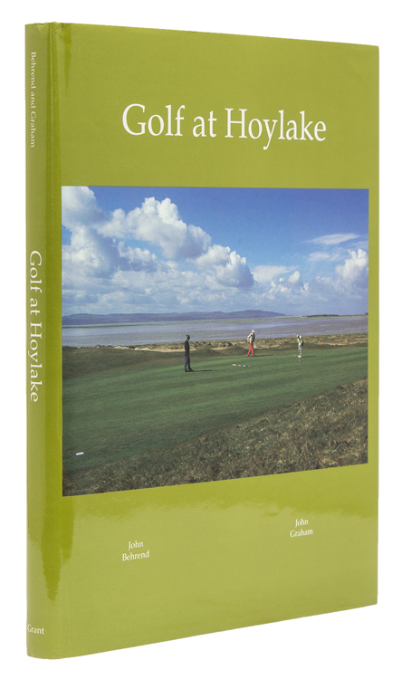 Golf at Holylake. A Royal Liverpool Golf Club Anthology. John Behrend, John Graham.