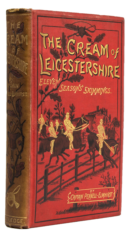 The Cream of Leicestershire / Eleven Seasons' Skimmings. Foxhunting, Edward Pennell-Elmhurst.