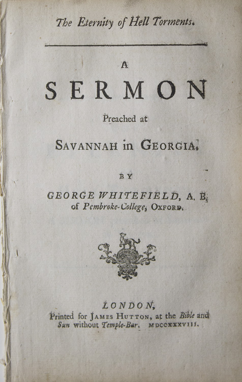 The Eternity of Hell Torments. A Sermon Preached at Savannah in Georgia. Georgia, Whitefield, George.