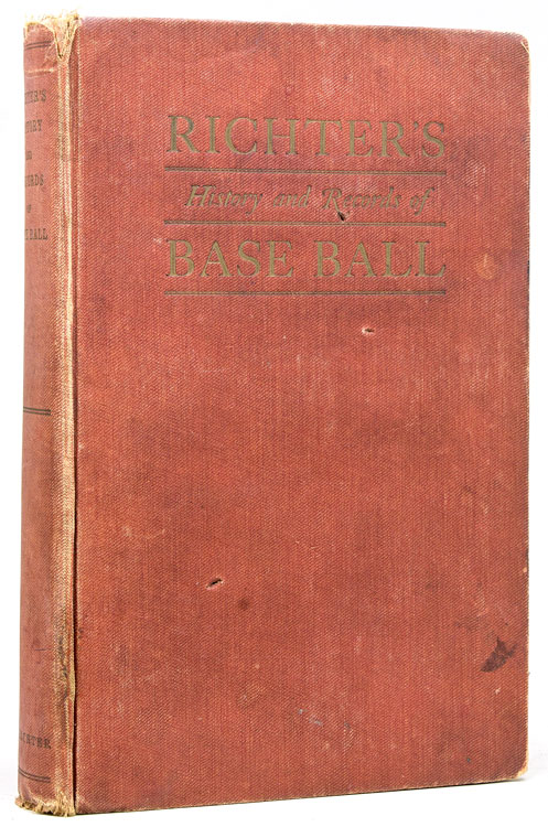Richter's History and Records of Base Ball. The American Nation's Chief Sport. Francis C. Richter.