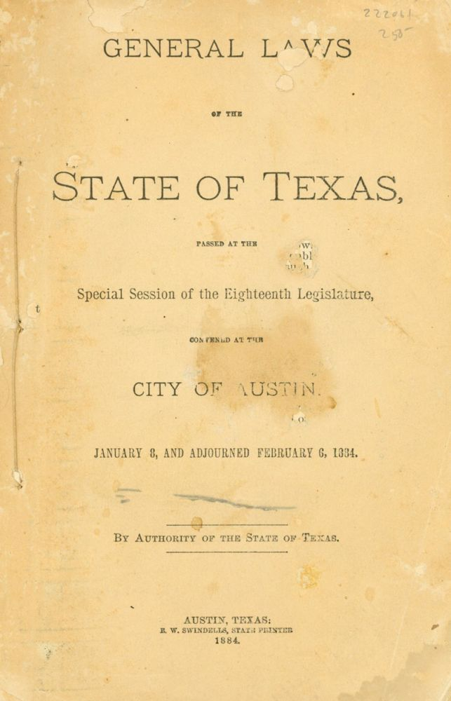 General Laws of the State of Texas, Passed at the Special Session of the Eighteenth Legislature, Convened at the City of Austin. January 8, and adjourned Feburary 6, 1884. Texas.