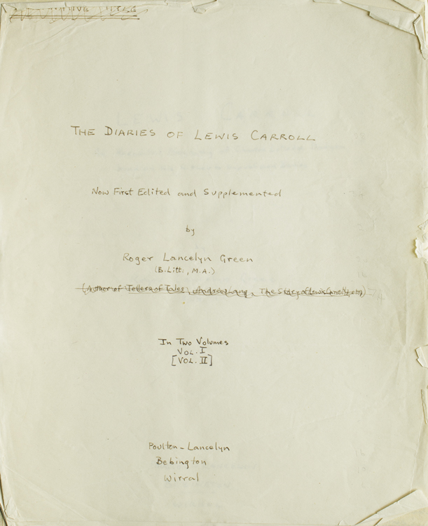 Editor's Holograph Manuscript of THE DIARIES OF LEWIS CARROLL, NOW FIRST EDITED AND SUPPLEMENTED by ROGER LANCELYN GREEN. Vol. I: 1855-67 Vol. II: 1867-98. Lewis Carroll, Charles Lutwidge Dodgson, Roger Lancelyn GREEN.