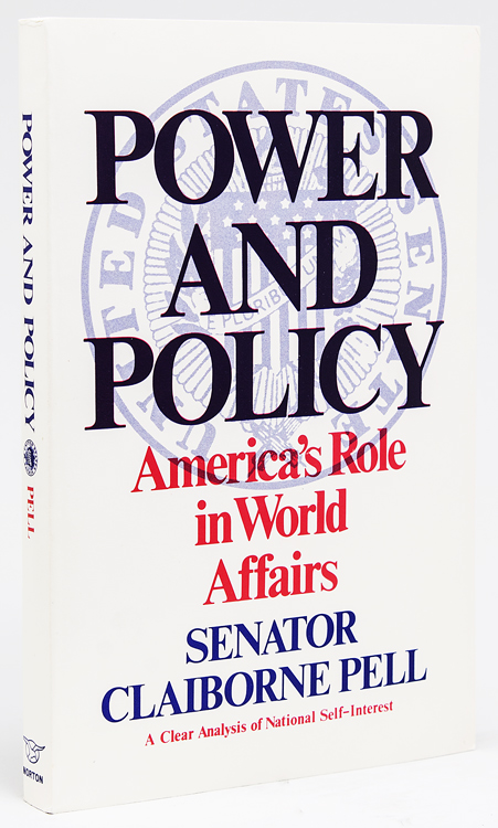 Power and Policy: America's Role in World Affairs. Senator Claiborne Pell.