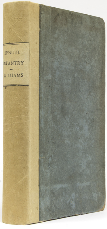 An Historical Account of the Rise and Progress of the Bengal Native Infantry, from its First Formation in 1757, to 1796, When the Present Regulations Took Place. Together with a Detail of the Services on Which the Several Battalions Have Been Employed During that Period. Captain Williams.