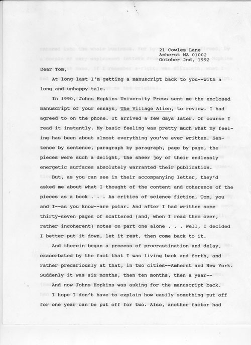 """Typed Letter, Signed (""""Samuel R. Delany""""), to science fiction author Tom Disch, discussing science fiction criticism and offering excuses and abject apologies for his delay in returning the typescript of a book of collected criticism (""""The Village Alien"""", not present) sent to him by Johns Hopkins U.P. for evaluation, which Delany had neglected for almost two years. Thomas M. Disch, Samuel R. Delany."""