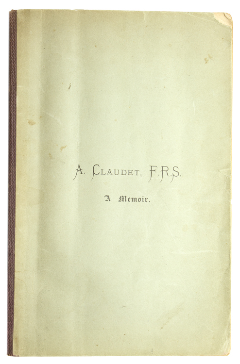 A. Claudet, F.R.S. A Memoir ... For Distribution at the Meeting of the British Association at Norwich 19 August 1868. Antoine Claudet.
