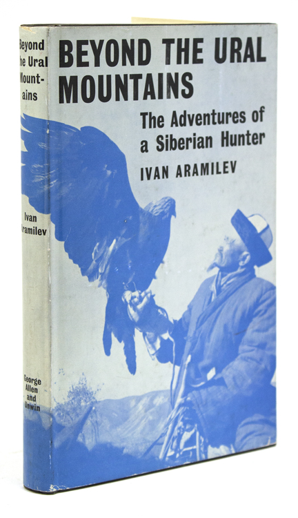 Beyond the Ural Mountains. The Adventures of a Siberian Hunter. Trnslated and Adapted by Michael Heron. Ivan Aramilev.