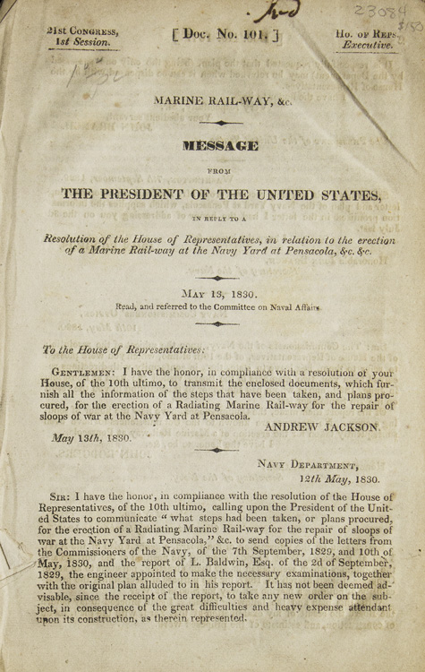 Marine Rail-way, &c. Message from the President of the United States in reply to a Resolution of the House of Representatives, in relation to the erection of a Marine Rail-way at the Navy Yard at Pensacola, &c, &c. May 13, 1830. Read, and referred to the Committee on Naval Affairs. U. S. Navy, Andrew Jackson, as President.