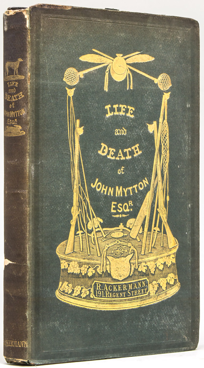 Memoirs of the Life of the Late John Mytton, Esq.…by Nimrod. With a Brief Memoir of Nimrod, by the Author of 'Handley Cross'. Charles James Apperley.