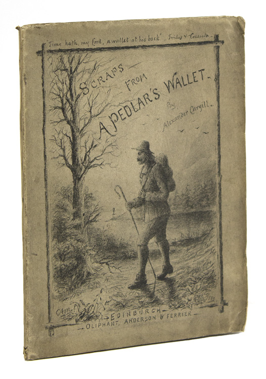 Scraps from a Pedlar's Wallet. Being Original Sonnets, Songs, Etc. Alexander Cargill.