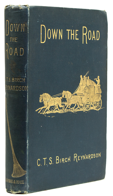 Down the Road or the Reminiscenses of a Gentleman Coachman. Coaching, C. T. S. Birch Reynardson.