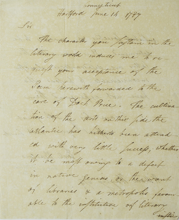 "Autograph Letter, signed. To William Hayley Esq. ""The character you sustain in the literary world induces me to request your acceptance of the Poem (not present) herewith forwarded to the care of Doct. Price. The cultivation of the arts on this side of the Atlantic has hitherto been attended with very little ... , whether it be most owing to a defect in native genius, or the want of libraries & a Metropolis favourable to the institution ... "" Joel Barlow."