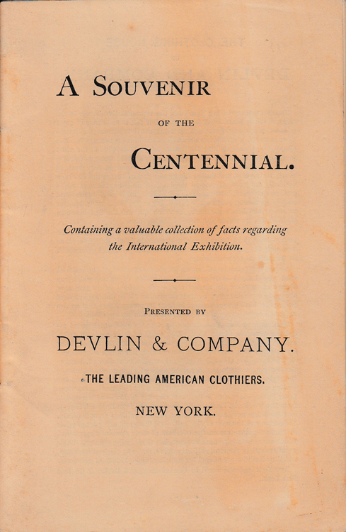A Souvenir of the Centennial. Containing a valuable collection of facts regarding the International Exhibition Presented by Devlin & Company The Leading American Clothier. Devlin, Company.