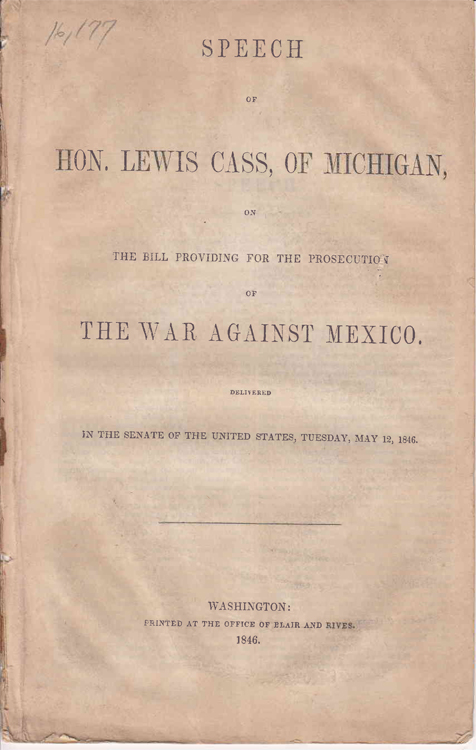Speech of Hon. Lewis Cass, of Michigan, on the Bill providing for the prosecution of the War against Mexico ... May 12, 1846. Mexican-American War, Lewis Cass.