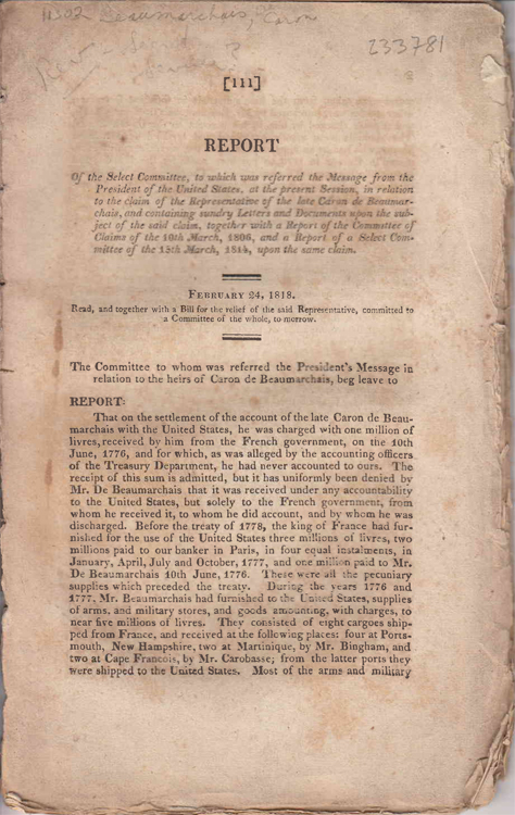 Report of the Select Committee ... in Relation to the Claim of the Representatives of late Caron De Beaumarchais ... 15th March, 1814, upon the same claim. February 24, 1818. Caron de Beaumarchais.