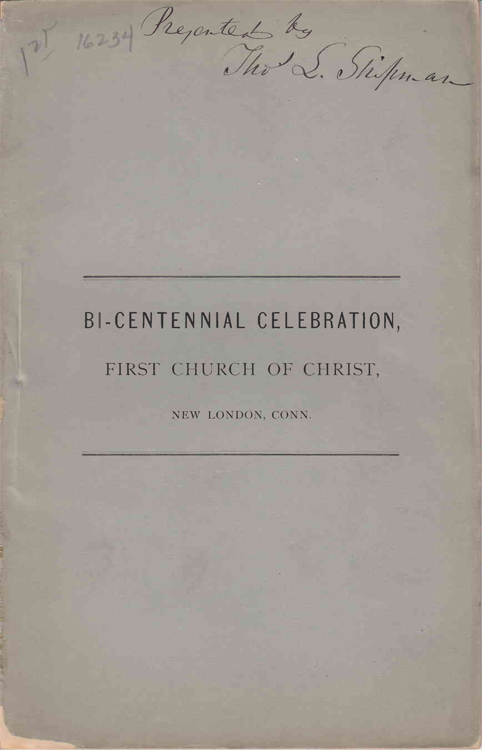 A Discourse delivered on the Two Hundredth Anniversary of the First Church of Christ, in New London, Oct. 19, 1870. Thomas Field.