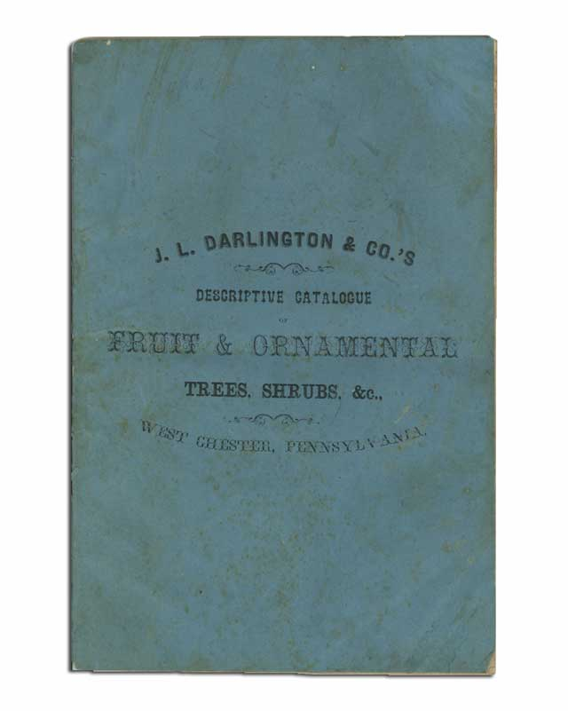 Catalogue of Fruit & Ornamental Trees, Shrubbery, Vines, Roses, & C., cultivated and for sale at the Morris Nurseries, West Chester, Pa. J. L. Darlington, Co.