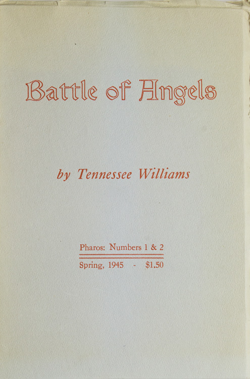 Battle of Angels. A Play by Tennessee Williams. With a note on the play by Margaret Webster and an account of its production in the City of Boston by the author, This publication being the first number of Pharos. Pharos Number 1 & 2. Tennessee Williams.