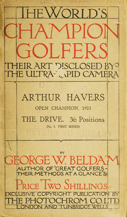 [Cover title:] The World's Champion Golfers: Their Art Disclosed by the Ultra-Rapid Camera. Arthur Havers Open Champion, 1923. The Drive. 36 Positions. George W. Beldam.
