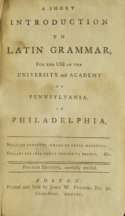 A Short Introduction to Latin Grammar, for the use of the University and Academy of Pennsylvania, in Philadelphia. James Davidson.