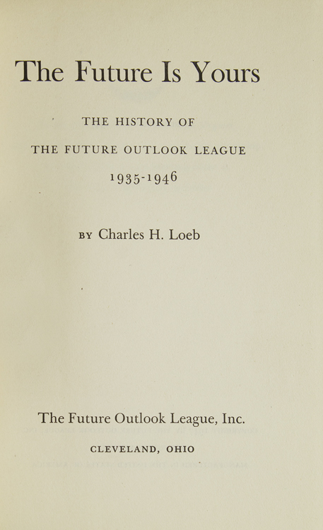 The Future is Yours. The History of the Future Outlook League, 1935-1946. Charles H. Loeb.