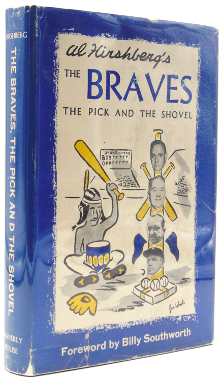 The Braves. The Pick and the Shovel. Foreword by Billy Southworth. Al Hirshberg.
