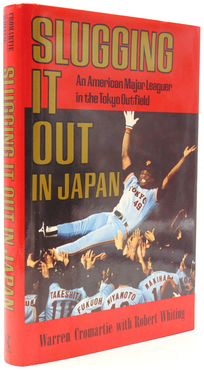 Slugging It Out in Japan: an American Ball Player in the Japanese Major League. Warren Cromartie, Robert Whiting.