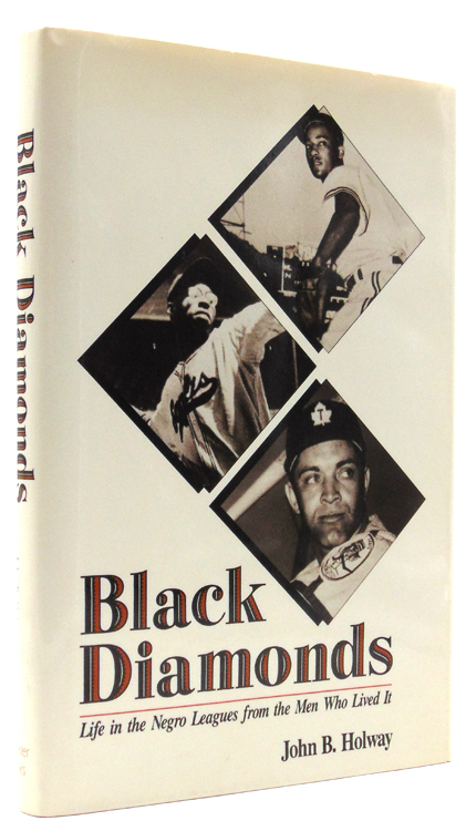 Black Diamonds. Life in the Negro Leagues from the Men Who Lived It. John B. Holway.