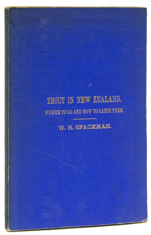 Trout in New Zealand, Where to Go and How to Catch Them. W. H. Spackman.