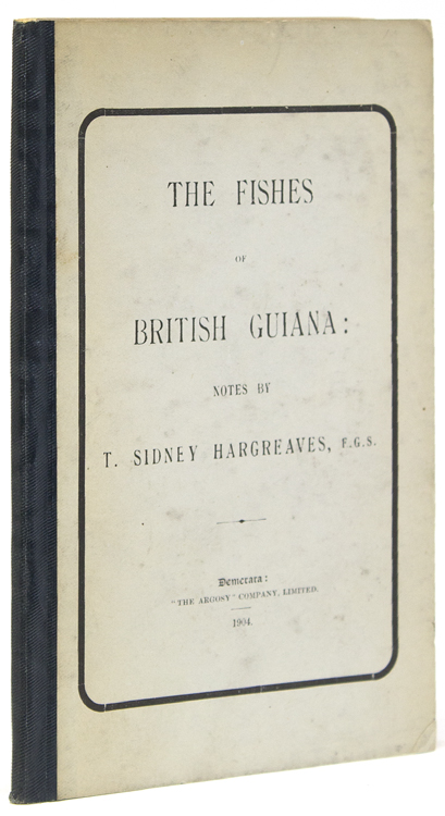 The Fishes of British Guiana. T. Sidney Hargreaves.
