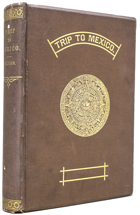 A Trip to Mexico, Being Notes of a Journey from Lake Erie to Lake Tezcuco and Back with an Appendix. H. C. R. Becher.