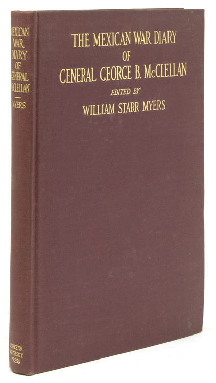The Mexican War Diary of ... Edited by William Starr Myer. George McClellan.