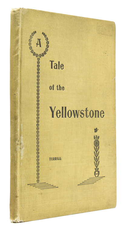 A Tale of the Yellowstone or In a Wagon through Western Wyoming and Wonderland. Yellowstone, Gardner Stilson Turrill.