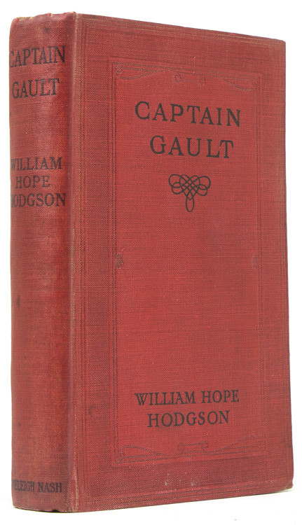 Captain Gault. Being the Exceedingly Private Log of a Sea-Captain. William Hope Hodgson.